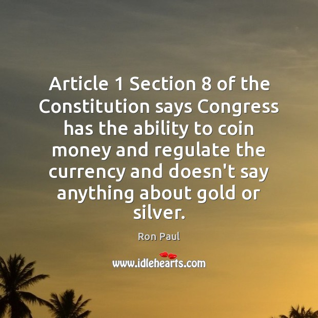 Article 1 Section 8 of the Constitution says Congress has the ability to coin Image
