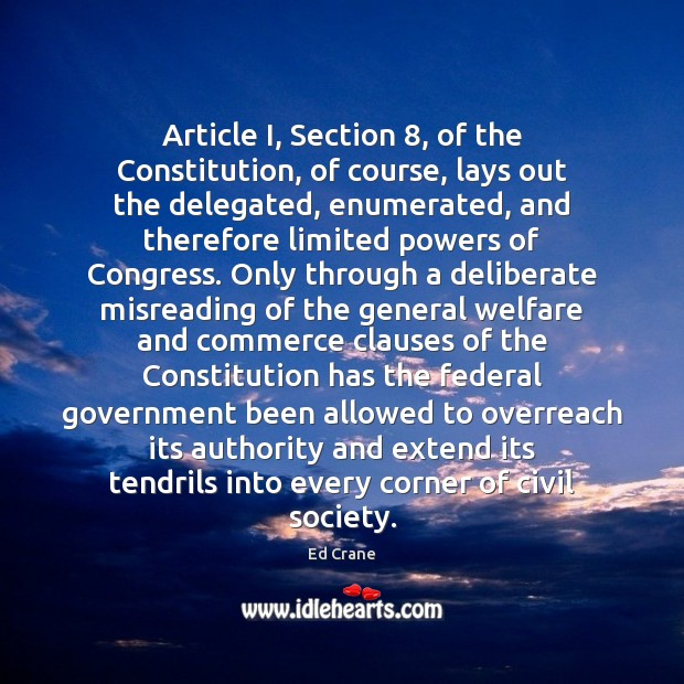 Image, Article I, Section 8, of the Constitution, of course, lays out the delegated,
