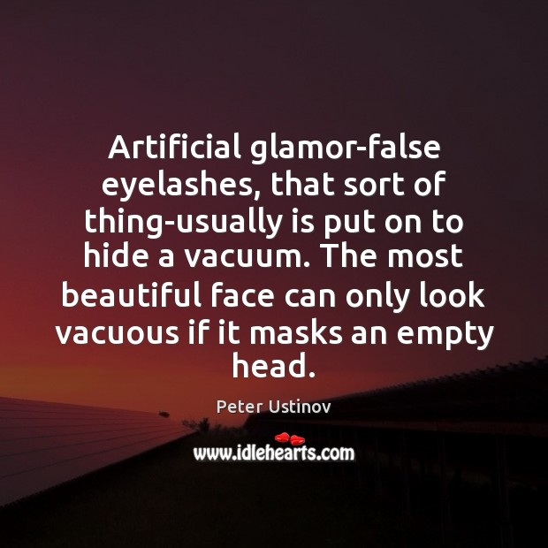 Image, Artificial glamor-false eyelashes, that sort of thing-usually is put on to hide
