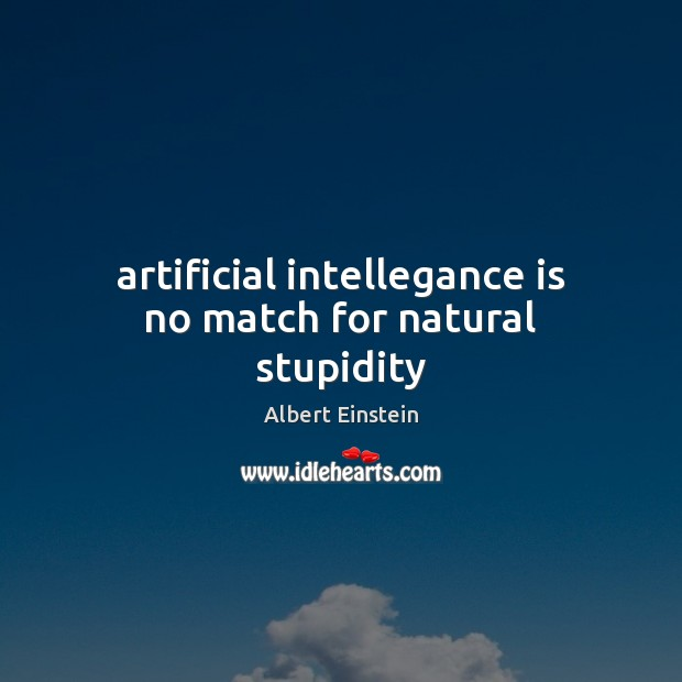 Artificial intellegance is no match for natural stupidity Albert Einstein Picture Quote