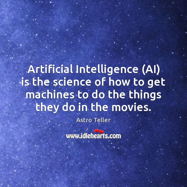 Image, Artificial Intelligence (AI) is the science of how to get machines to