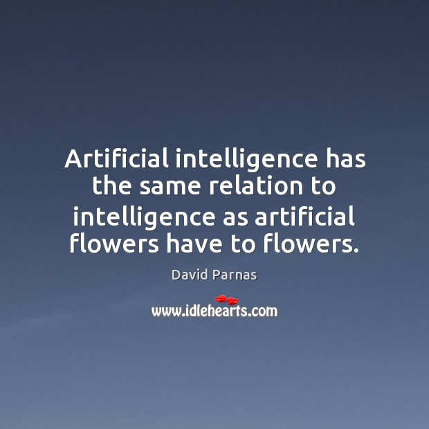 Image, Artificial intelligence has the same relation to intelligence as artificial flowers have