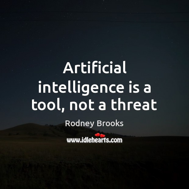 Artificial intelligence is a tool, not a threat Rodney Brooks Picture Quote