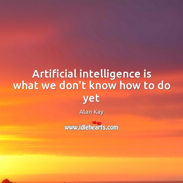 Image, Artificial intelligence is what we don't know how to do yet