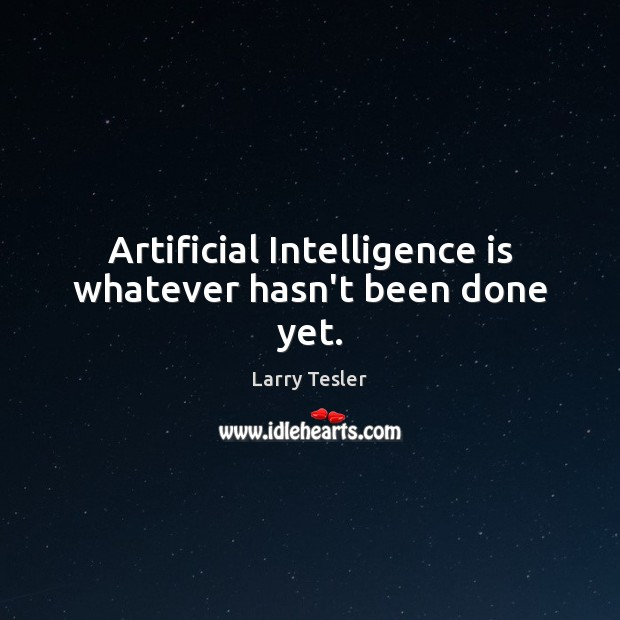Artificial Intelligence is whatever hasn't been done yet. Intelligence Quotes Image