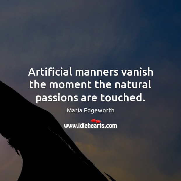Artificial manners vanish the moment the natural passions are touched. Image