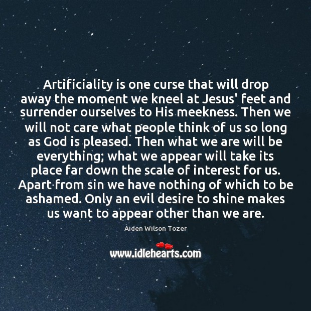 Artificiality is one curse that will drop away the moment we kneel Image
