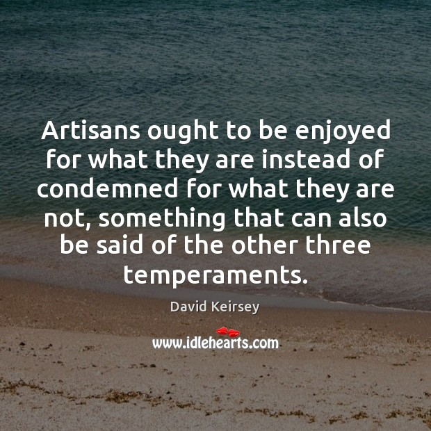 Image, Artisans ought to be enjoyed for what they are instead of condemned