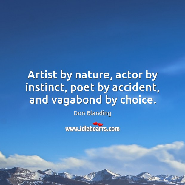 Artist by nature, actor by instinct, poet by accident, and vagabond by choice. Image