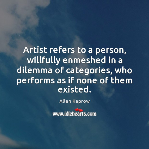 Image, Artist refers to a person, willfully enmeshed in a dilemma of categories,