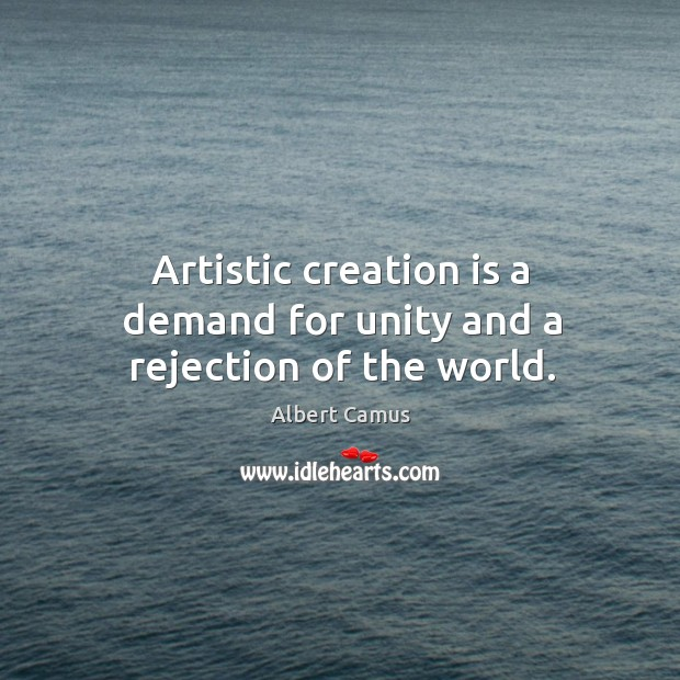 Image, Artistic creation is a demand for unity and a rejection of the world.