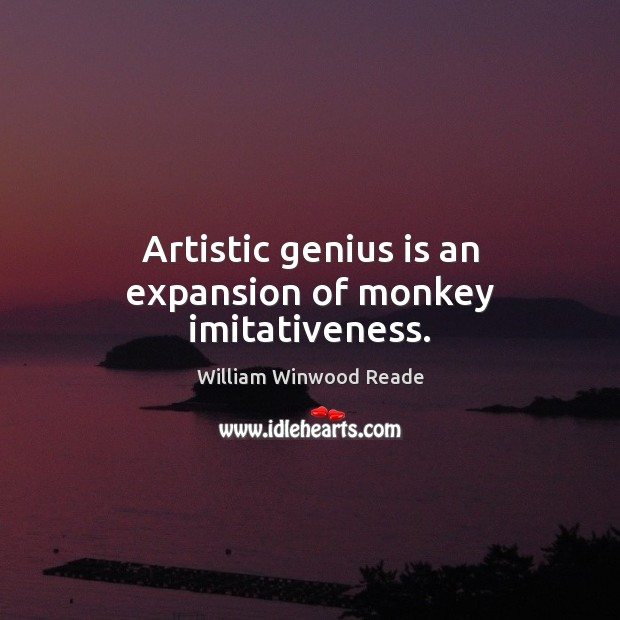Image, Artistic genius is an expansion of monkey imitativeness.
