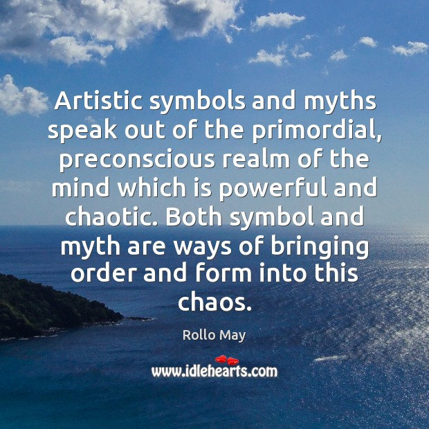 Artistic symbols and myths speak out of the primordial, preconscious realm of Rollo May Picture Quote
