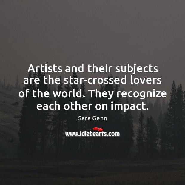 Artists and their subjects are the star-crossed lovers of the world. They Image