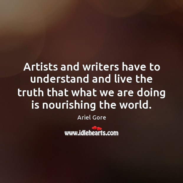 Image, Artists and writers have to understand and live the truth that what