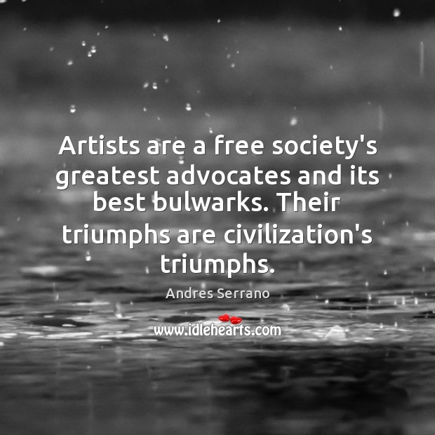 Image, Artists are a free society's greatest advocates and its best bulwarks. Their