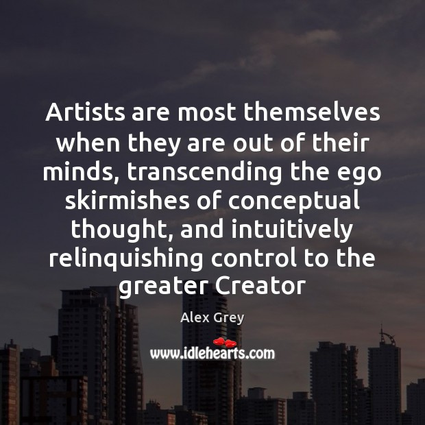 Image, Artists are most themselves when they are out of their minds, transcending