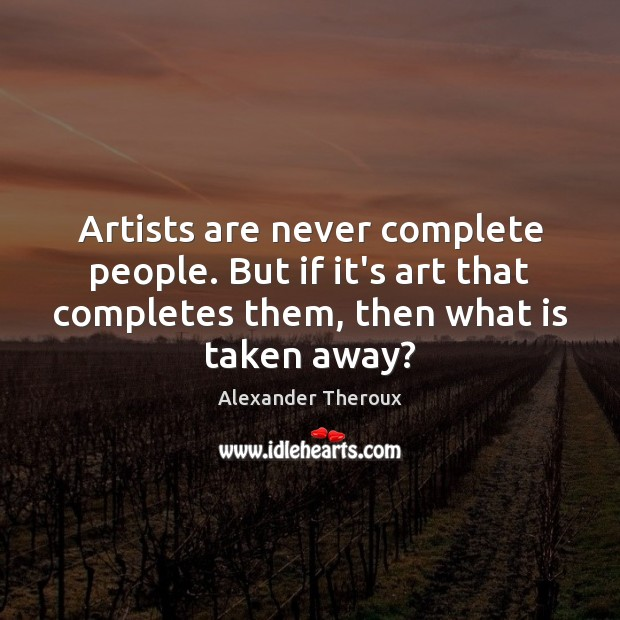 Image, Artists are never complete people. But if it's art that completes them,