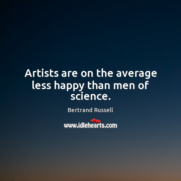Artists are on the average less happy than men of science. Image