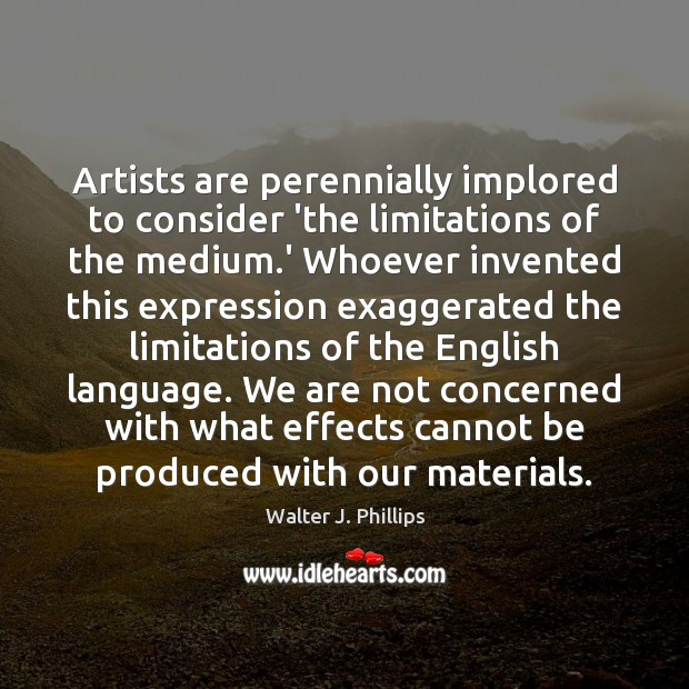 Artists are perennially implored to consider 'the limitations of the medium.' Image
