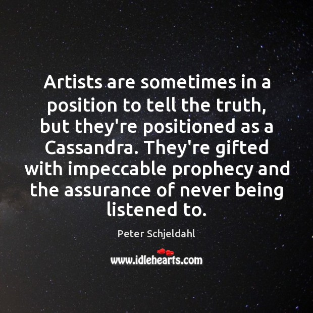 Artists are sometimes in a position to tell the truth, but they're Peter Schjeldahl Picture Quote