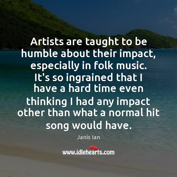 Artists are taught to be humble about their impact, especially in folk Image