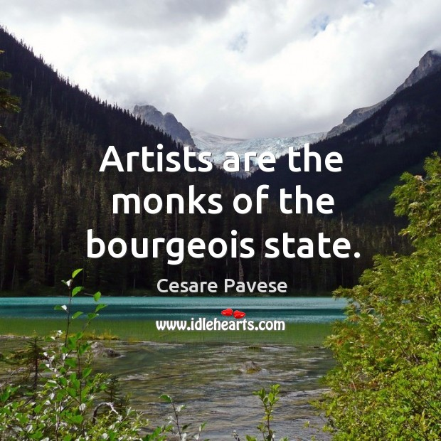 Artists are the monks of the bourgeois state. Image