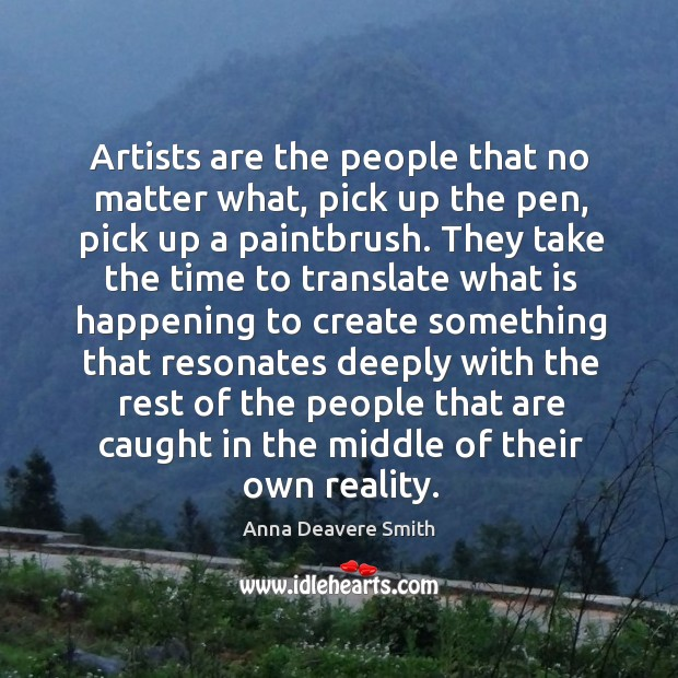 Artists are the people that no matter what, pick up the pen, Image