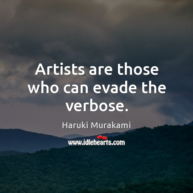 Artists are those who can evade the verbose. Image
