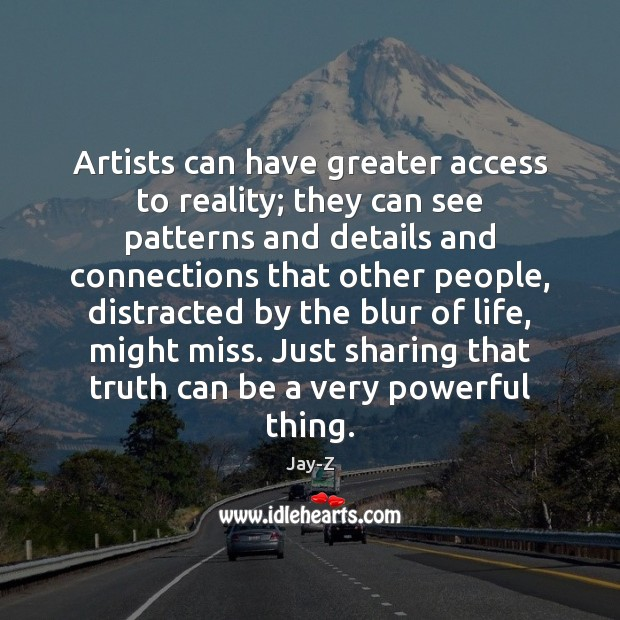 Artists can have greater access to reality; they can see patterns and Jay-Z Picture Quote