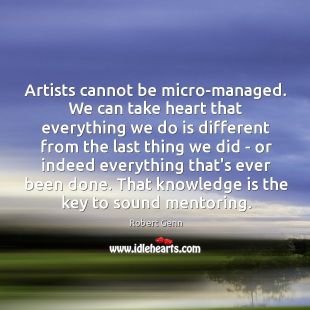 Artists cannot be micro-managed. We can take heart that everything we do Image