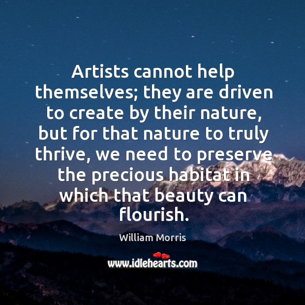Artists cannot help themselves; they are driven to create by their nature, William Morris Picture Quote