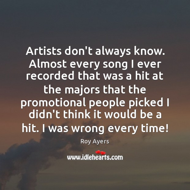 Artists don't always know. Almost every song I ever recorded that was Image