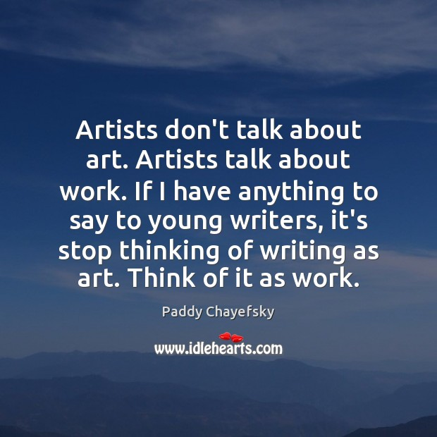 Artists don't talk about art. Artists talk about work. If I have Image