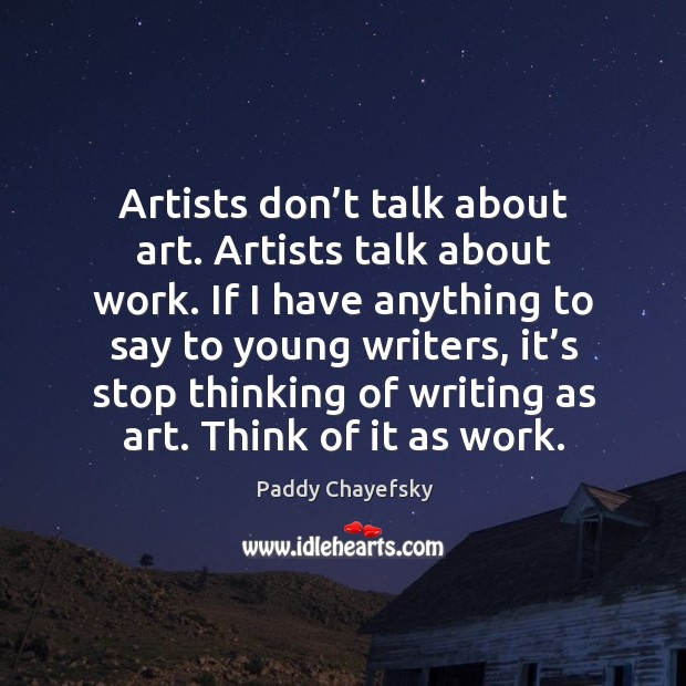 Artists don't talk about art. Artists talk about work. Image