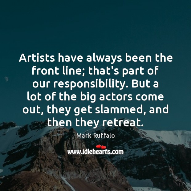 Artists have always been the front line; that's part of our responsibility. Mark Ruffalo Picture Quote