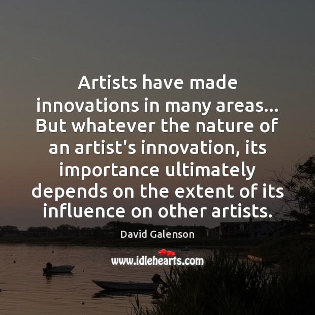 Artists have made innovations in many areas… But whatever the nature of Image