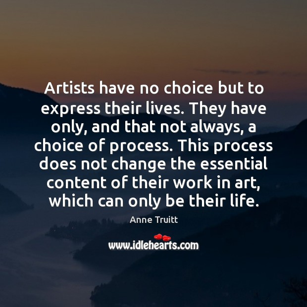 Image, Artists have no choice but to express their lives. They have only,