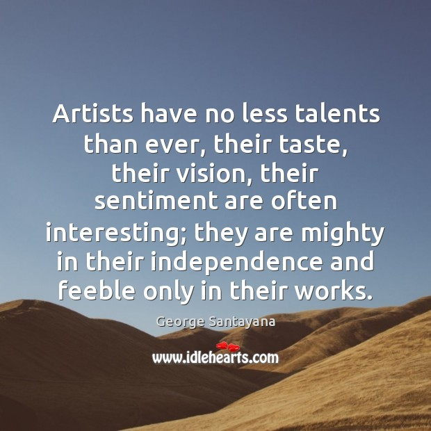 Image, Artists have no less talents than ever, their taste, their vision, their