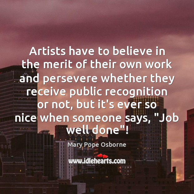 Artists have to believe in the merit of their own work and Image