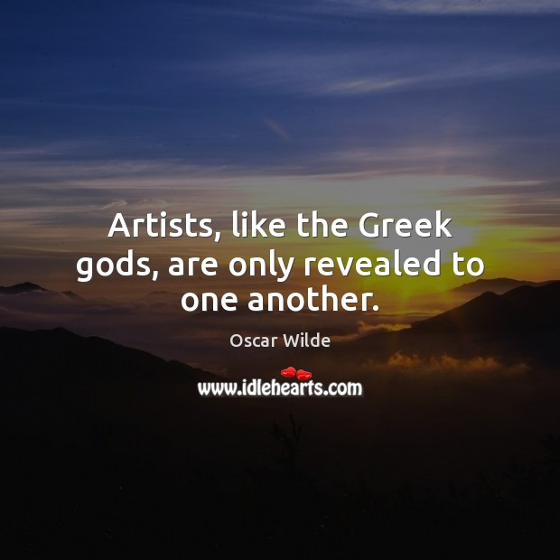 Image, Artists, like the Greek gods, are only revealed to one another.