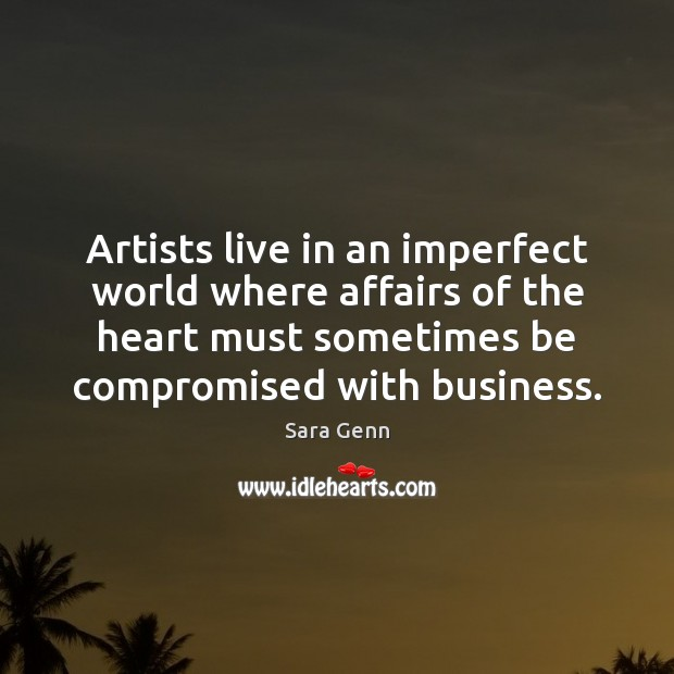 Image, Artists live in an imperfect world where affairs of the heart must