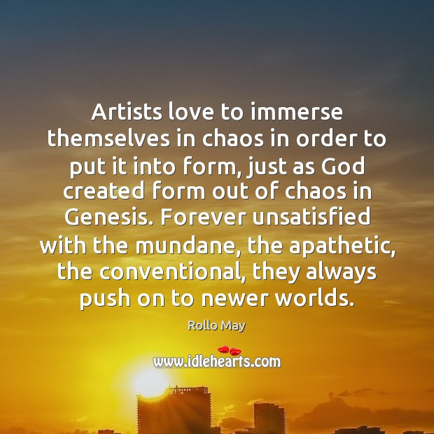Image, Artists love to immerse themselves in chaos in order to put it