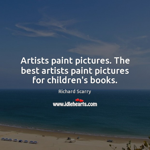 Image, Artists paint pictures. The best artists paint pictures for children's books.