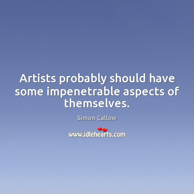Artists probably should have some impenetrable aspects of themselves. Image