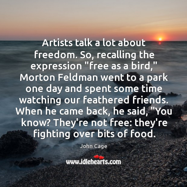 "Image, Artists talk a lot about freedom. So, recalling the expression ""free as"