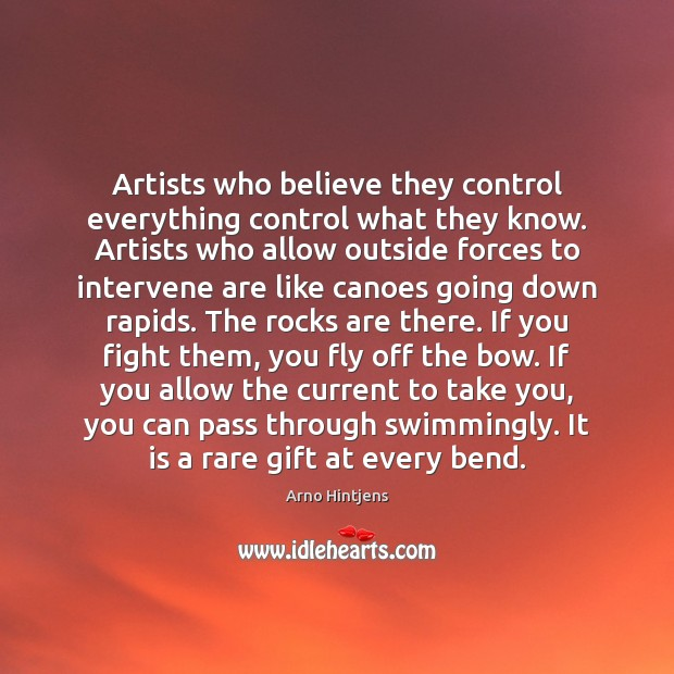Image, Artists who believe they control everything control what they know. Artists who