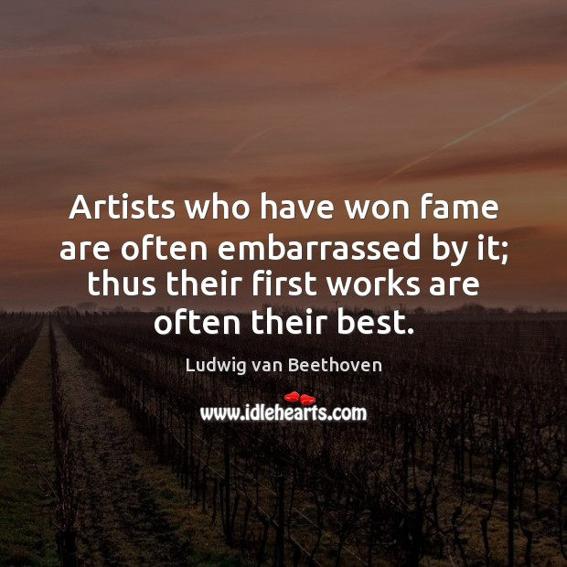 Artists who have won fame are often embarrassed by it; thus their Image