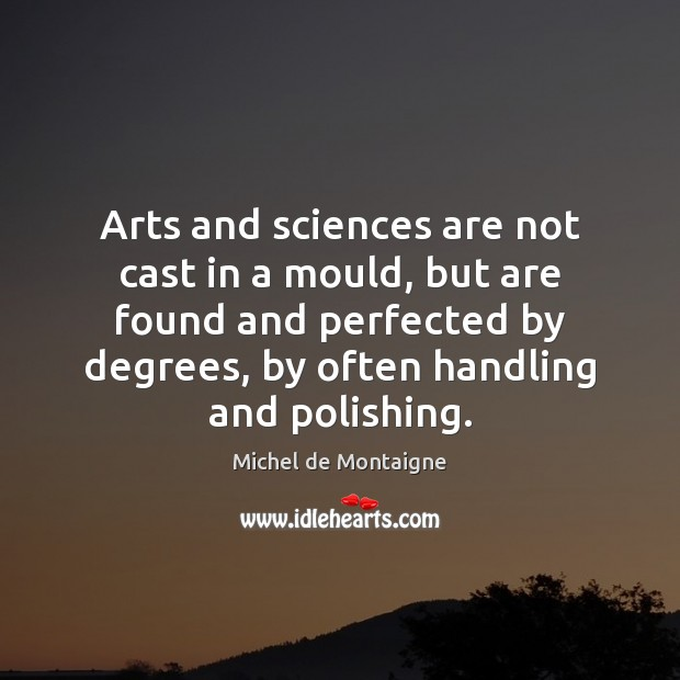 Arts and sciences are not cast in a mould, but are found Image