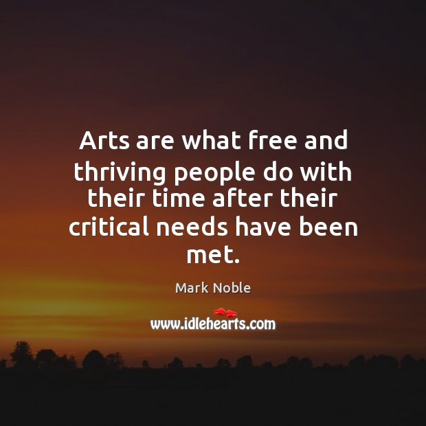 Arts are what free and thriving people do with their time after Image